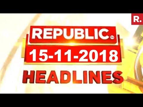 Latest News Headlines - Republic TV | 15-11-2018