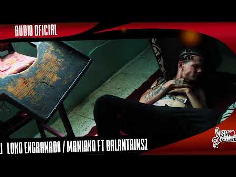 MANIAKO (Audio)  / LOKO ENGRANADO FEAT BALANTAINZ / SISMO RECORDS