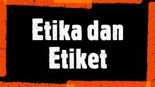 3.6 Etika dan Etiket (Materi untuk kelas 1F)