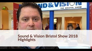 Sound & Vision Bristol Show 2018 Highlights