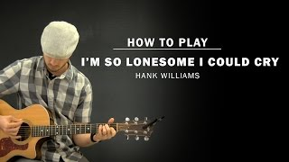 I'm So Lonesome I Could Cry (Hank Williams) | How To Play | Beginner Guitar Lesson