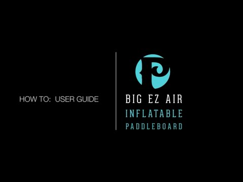 Pau Hana Big EZ Air Inflatable SUP: How to User Guide
