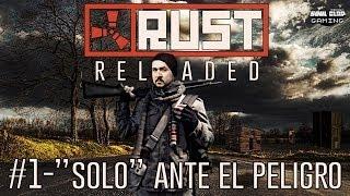 """RUST RELOADED #1 """"SOLO ANTE EL PELIGRO"""" (COMENZANDO SOLO)"""