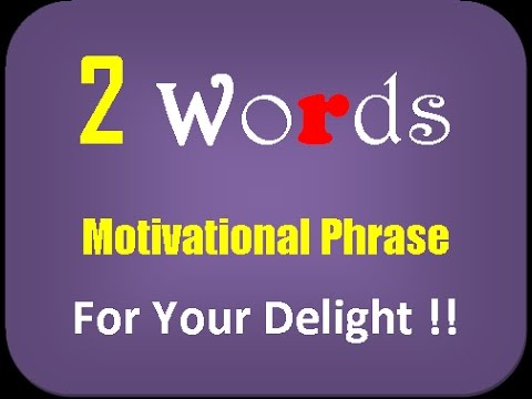 Motivation : Two Words Motivational Phrases to Inspire You ...