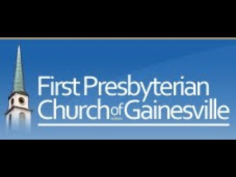 May 13, 2018 - First Presbyterian Church of Gainesville, FL