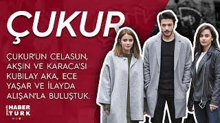 Çukur'un Celasun, Akşın ve Karaca'sı; Kubilay Aka, Ece Yaşar ve İlayda Alişan'la buluştuk -Bu Pazar!
