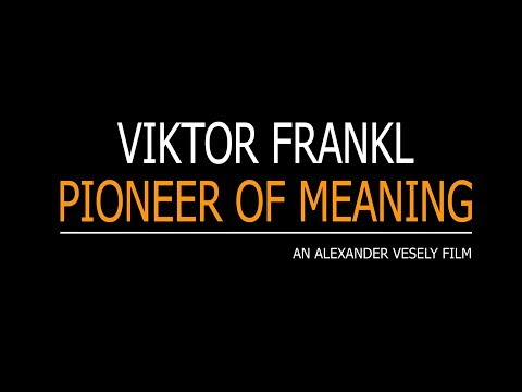 VIKTOR FRANKL - PIONEER OF MEANING