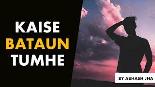Kaise Bataun Tumhe? | Love Poetry for Crush in Hindi by Abhash Jha | Rhyme Attacks