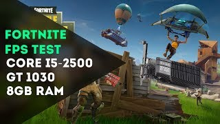 FORTNITE FPS TEST: GT 1030, Core i5-2500, 8GB RAM