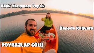 Poyrazlar Gölü   Kanoda Kahvaltı   Balık Tutma Yarışması Yaptık