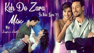 Keh Do Zara - Mix   Tiger Shroff and Disha Patani - VM   Happy Birthday Disha
