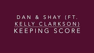 Dan & Shay - Keeping Score Feat. Kelly Clarkson (Lyrics)