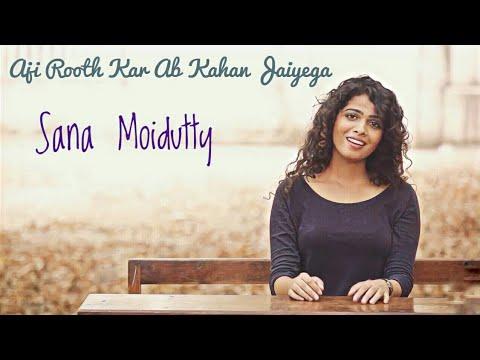 Aji Rooth Kar Ab Kahan Jaiyega | Sana Moidutty (Acoustic)