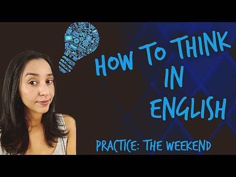How to Think In English! Practice: The Weekend