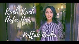 Kuch Kuch Hota Hai Ft. Pallak Ranka | Unplugged Cover | Shahrukh Khan | Kajol | Latest Hindi Song