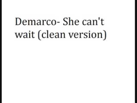Demarco- She can't wait (clean version)
