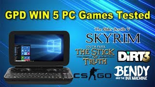 GPD Win 5 PC Games Tested Skyrim, Dirt 3, Counter Strike, South Park, Bendy