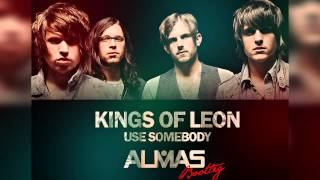 Kings Of Leon - Use Somebody (ALMAS Bootleg)