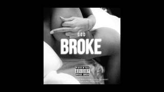 God - Broke (You Remind Me Of Dope) Explicit