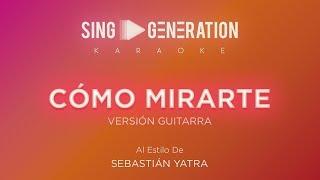 Sebastián Yatra - Cómo mirarte - (Versión Guitarra) - Sing Generation Karaoke
