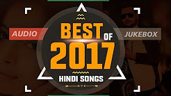 Best Of 2017 Hindi Songs | Top Bollywood Love Songs