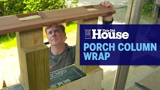 How To Build A Porch Column Wrap | This Old House