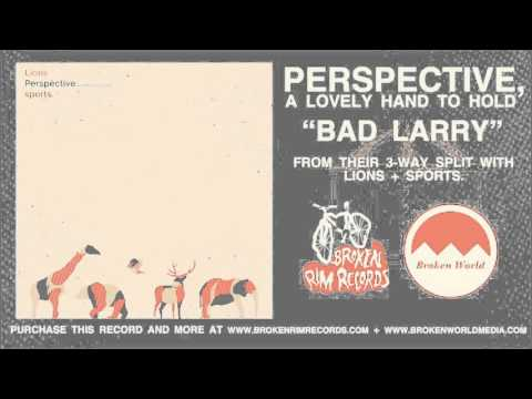 Perspective, a lovely hand to hold - Bad Larry