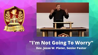 """I'm Not Going To Worry"" - Pastor Jesse Plater (March 22, 2020)"