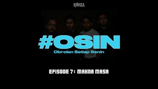 #OSIN OBROLAN SETIAP SENIN - EPISODE 7 : MAKNA MASA