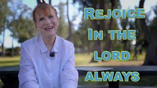 Rejoice in the Lord always. Pastor Dottie Fale.