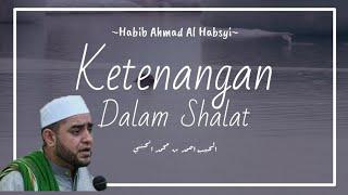 Ketenangan dalam shalat - habib ahmad al habsyi
