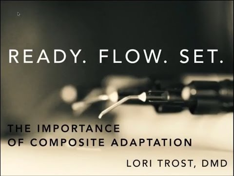 Ready Flow Set: Dental Education And The Importance of Composite Adaptation by dentist Lori Trost