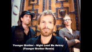 Younger Brother - Night Lead Me Astray (Younger Brother Remix)