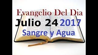 Evangelio del Dia- Lunes 24 Julio- El Peleara Por Ti- Sangre y Agua