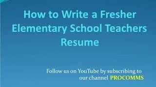 How To Write a Fresher Elementary School Teacher Resume |Fresher Elementary School Teacher Resume