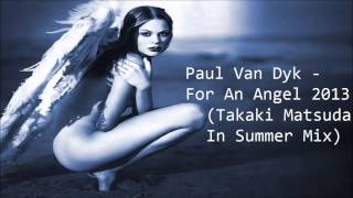 Paul Van Dyk - For An Angel 2013 (Takaki Matsuda In Summer Mix)
