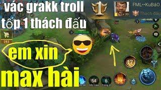 Liên Quân Mobile _ Anhhao Vác Grakk Đi Troll Tốp 1 Thách Đấu Max Bựa | Troll Game Cứ Để Anh Lo
