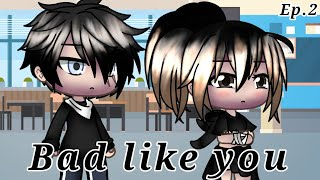 Bad like you ITA || Episodio 2 [ Gacha Life ]