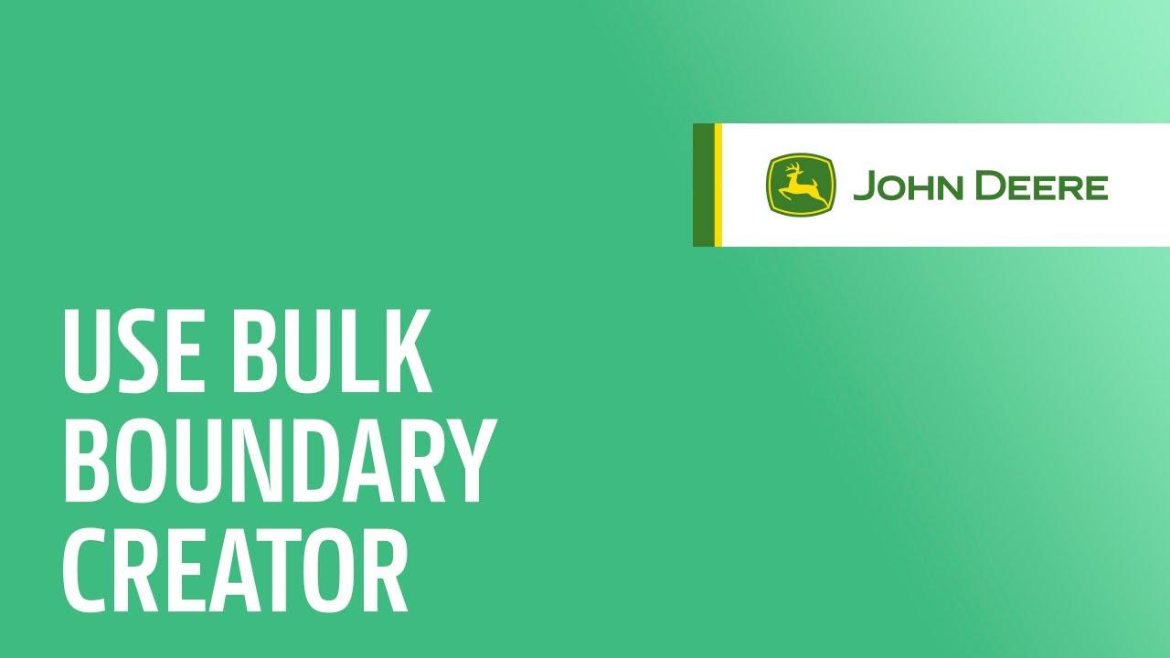 How to use Bulk Boundary Creator | John Deere Operations Center