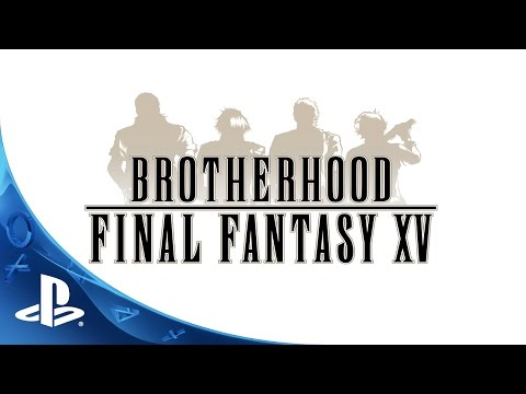FINAL FANTASY XV - Brotherhood Trailer | PS4