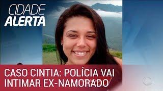Caso Cíntia: polícia irá intimar ex-namorado da jovem a depor