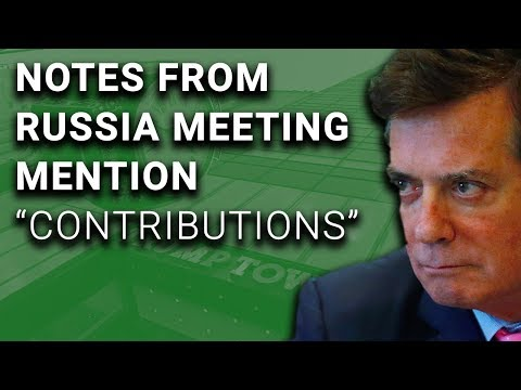 """Uh-Oh: Manafort Notes From Russian Meeting Mention """"Contributions"""""""