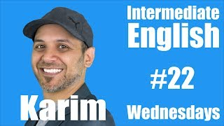 Intermediate English with Karim #22