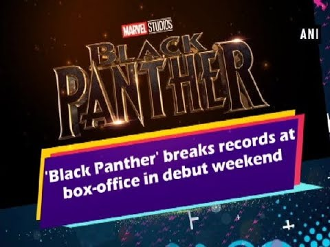 'Black Panther' breaks records at box-office in debut weekend - Hollywood News