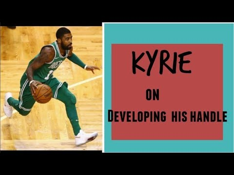 How Kyrie Developed His Handles