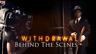 WITHDRAWAL -  Behind the Scenes