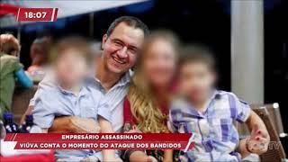 Empresário assassinado: viúva conta o momento do ataque dos bandidos