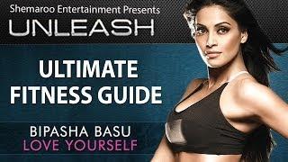 Bipasha Basu - Love Yourself: Unleash | Ultimate Fitness Guide