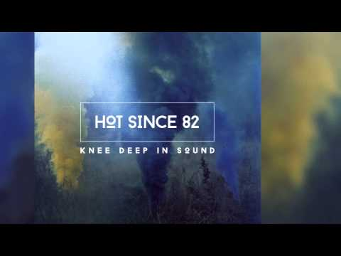 Hot Since 82 - Knee Deep In Sound (Continuous Mix) [Official]