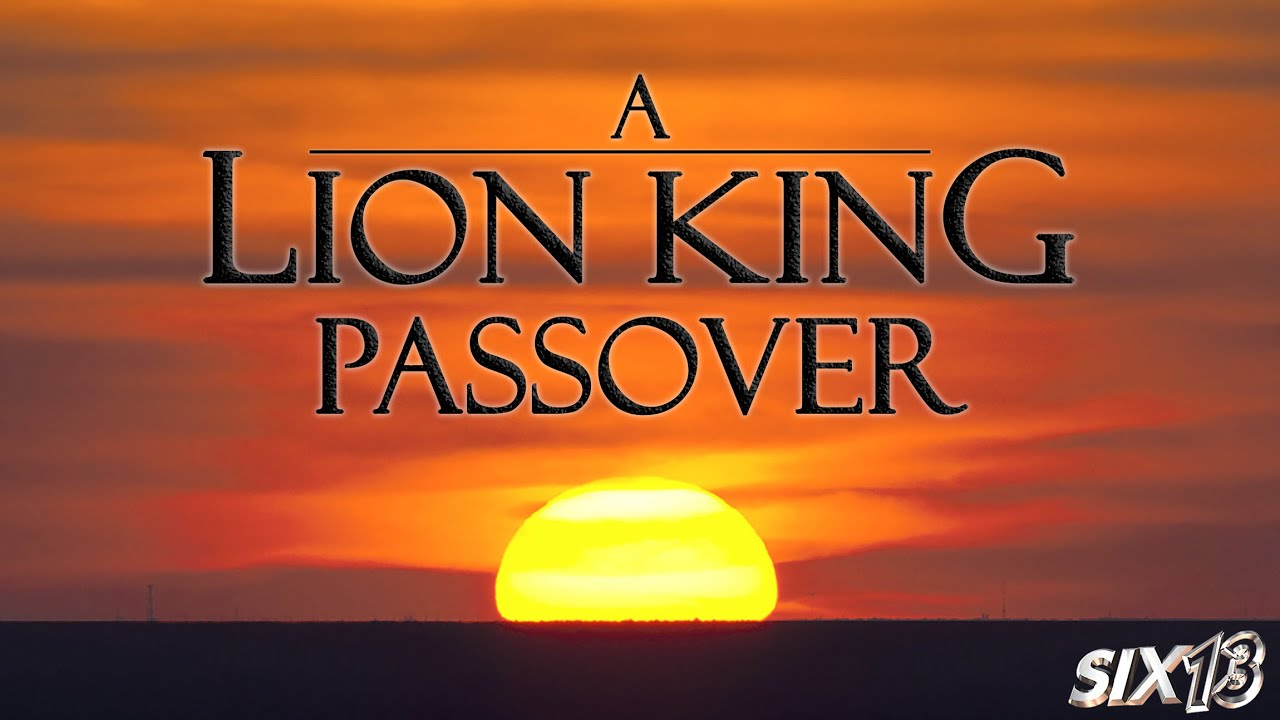 Six13 - A Lion King Passover